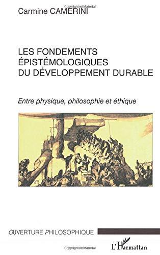 9782747548342: Les fondements épistémologiques du développement durable : Entre physique, philosophie et éthique