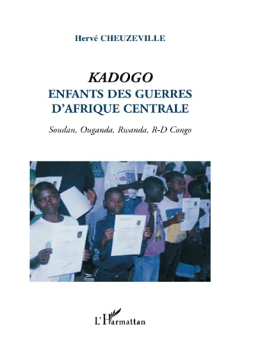 9782747548519: Kadogo: Enfants des guerres d'Afrique centrale - Soudan, Ouganda, Rwanda, R-D Congo