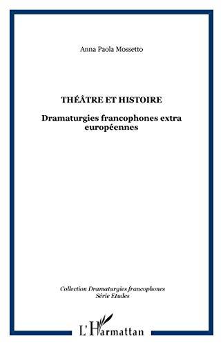 THEATRE ET HISTOIRE ; DRAMATURGIES FRANCOPHONES, EXTRAEUROPEENNES: MOSSETTO, ANNA-PAOLA
