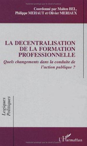 9782747549134: La décentralisation de la formation professionnelle : Quels changements dans la conduite de l'action publique ?