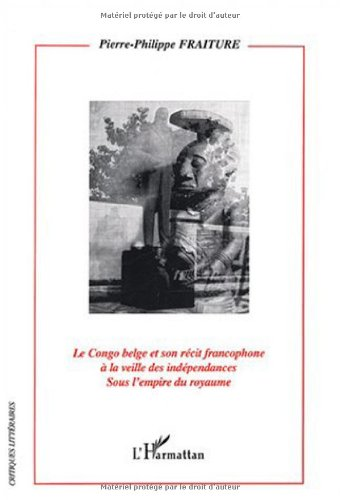 9782747550055: Le Congo belge et son r�cit francophone � la veille des ind�pendances sous l'empire du royaume