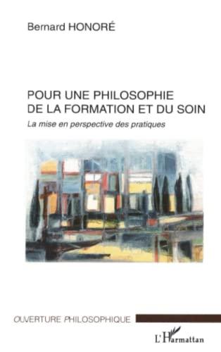 9782747552417: Pour une philosophie de la formation et du soin: La mise en perspective des pratiques (French Edition)