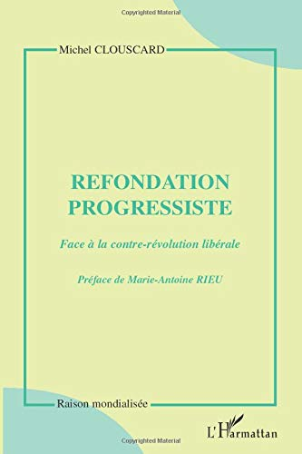 Refondation progressiste: Face à la contre-révolution libérale (2747553078) by Michel Clouscard
