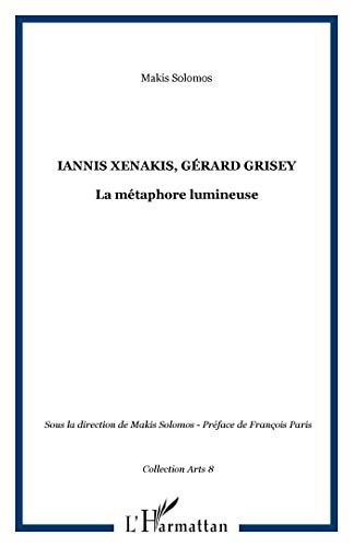 9782747553902: Iannis Xenakis - G�rard Grisey ; la m�taphore lumineuse
