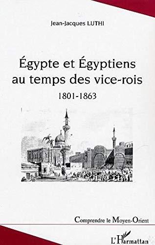 Egyptes et Egyptiens au temps des vices-roi: Jean-Jacques Luthi