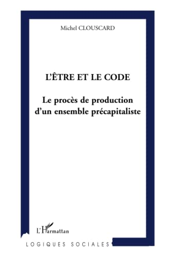 L'être et le code: Le procès de production d'un ensemble précapitaliste (French Edition) (9782747555302) by Michel Clouscard