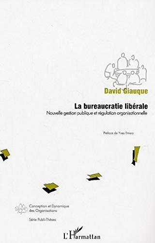 La bureaucratie libérale : Nouvelle gestion publique et régulation organisationnelle:...