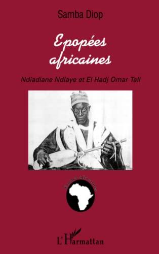 9782747557139: Epopées africaines : Ndiadiane Ndiaye et El Hadj Omar Tall