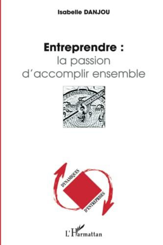 9782747557733: Entreprendre : la passion d'accomplir ensemble (Dynamiques d'Entreprises)