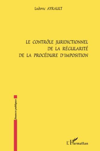 9782747562713: Le contrôle juridictionnel de la régularité de la procédure d'imposition