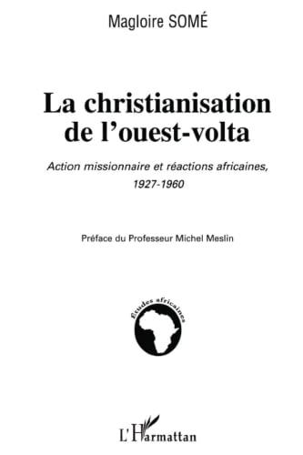 La Christianisation de l'Ouest-Volta. Action Missionnaire et: Magloire Some