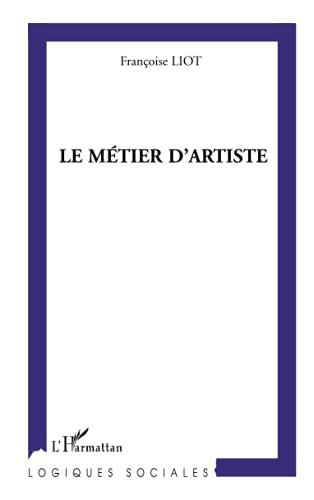 9782747564045: Le métier d'artiste : les transformations de la profession artistique face aux politiques de soutien à la création