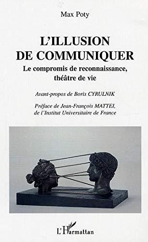 9782747565141: L'illusion de communiquer : Le compromis de reconnaissance, théâtre de vie