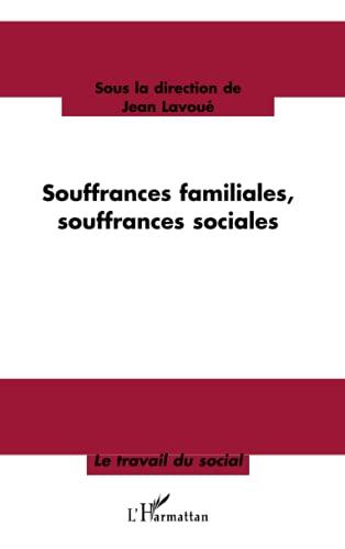 9782747566148: Souffrances familiales, souffrances sociales : Nouveaux contextes de la relation d'aide : quelles pratiques, quelles m�thodes ?