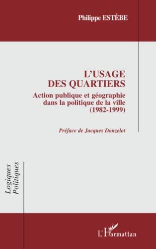 9782747566834: L'usage des quartiers: Action publique et géographie dans la politique de la ville - 1982-1999 (French Edition)