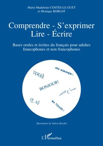 Comprendre-S'exprimer-Lire-Ecrire : Bases orales et écrites du: Monique Borgat