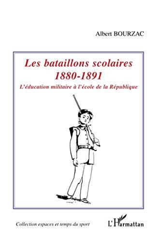 Les bataillons scolaires 1880-1891 : L'éducation militaire: Albert Bourzac