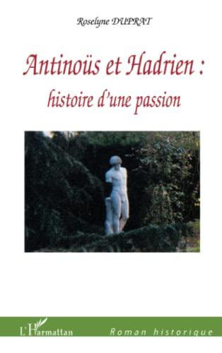 9782747570138: Antinous et Hadrien Histoire d'une Passion