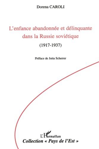 L enfance abandonnee et delinquante dans la Russie sovietique 1917 1937 Collection Pays de l Est: ...
