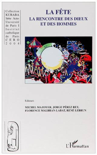 9782747574136: La fête, la rencontre des dieux et des hommes (French Edition)