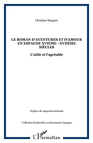 9782747574280: Le roman d'aventures et d'amour en Espagne XVIe-XVIIe siècles : l'utile et l'agréable