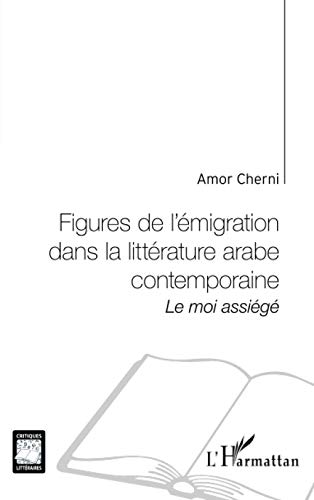 9782747574587: Figures de l'émigration dans la littérature arabe contemporaine (French Edition)