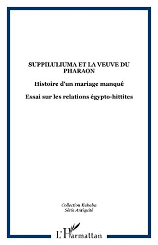 9782747575959: Suppiluliuma et la veuve du pharaon : Histoire d'un mariage manqué