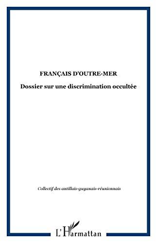 Français d'outremer: dossier sur une discrimination occultée - Patrick Karam