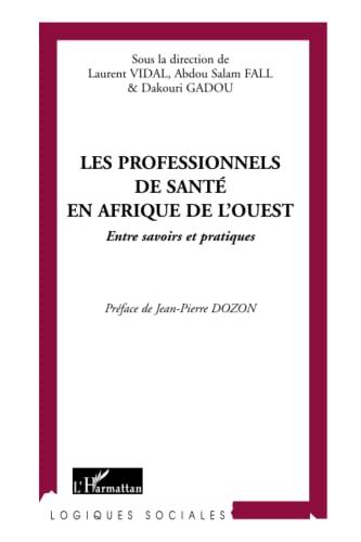 9782747578776: Les professionnels de santé en Afrique de l'Ouest: Entre Savoirs Et Pratiques (French Edition)