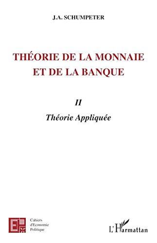 Théorie de la monnaie et de la banque II: Théorie appliquée (French Edition) (9782747580274) by Joseph Aloys Schumpeter