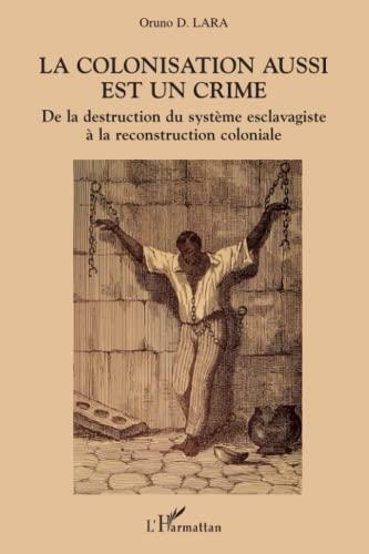9782747582339: La colonisation aussi est un crime : De la destruction du système esclavagiste à la reconstruction coloniale