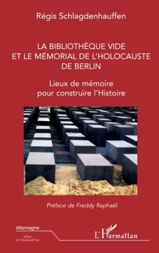 9782747583541: La Bibliothèque vide et le Mémorial de l'Holocauste de Berlin : Lieux de mémoire pour construire l'Histoire