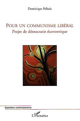 9782747586498: Pour un communisme libéral : Projet de démocratie économique