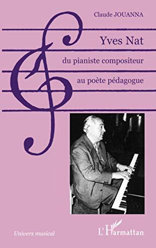 9782747591393: Yves Nat, du pianiste compositeur au poète pédagogue (French Edition)