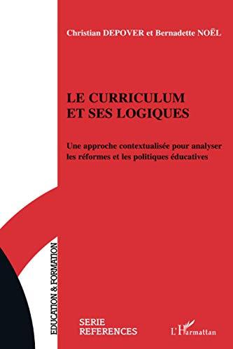 9782747591454: Le curriculum et ses logiques: Une approche contextualisée pour analyser les réformes et les politiques éducatives (French Edition)