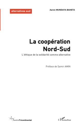 9782747592833: La coop�ration Nord-Sud : L'�thique de la solidarit� comme alternative