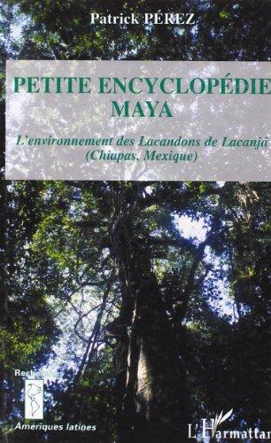 La petite encyclopédie Maya. : L'environnement des: Patrick Pérez