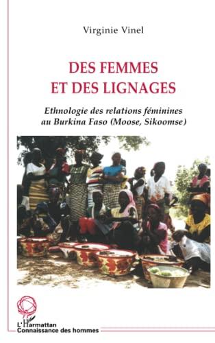 9782747593410: Des femmes et des lignages : ethnologie des relations féminines au Burkina Faso