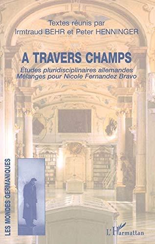 9782747593533: A travers champs : Etudes pluridisciplinaires allemandes, mélanges pour Nicole Fernandez Bravo (Les mondes germaniques)