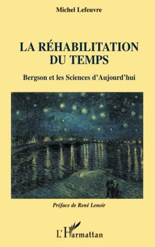 9782747593885: La réhabilitation du temps : Bergson et les sciences d'aujourd'hui