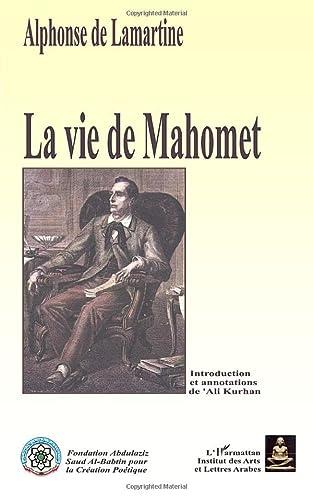 La vie de Mahomet: Histoire de la: De Lamartine, Alphonse