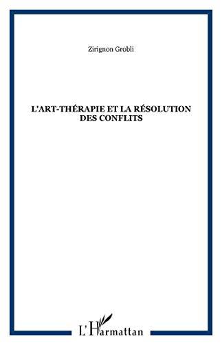 9782747594363: Art Thérapie et la Resolution des Conflits