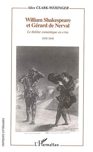 9782747594394: William Shakespeare et Gérard de Nerval : le théatre romantique en crise : 1830-1848