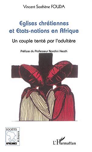 9782747594592: Eglises chrétiennes et Etats-nations en Afrique : Un couple tenté par l'adultère