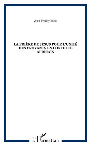 9782747595445: Priere de Jesus pour l'Unité des Croyants en Contexte Africa