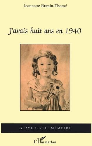 9782747597265: J'avais huit ans en 1940 : m�moire d'une grand-m�re de l'ouest/ Jeannette Rumin-Thom�