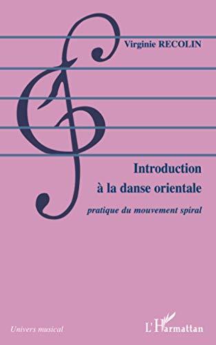9782747597906: Introduction à la danse orientale: Pratique du mouvement spiral (French Edition)