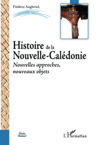 Histoire de la Nouvelle-Calédonie. Nouvelles approches, nouveaux objets.: ANGLEVIEL (...