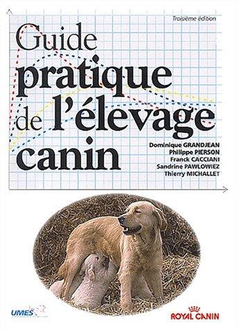 Guide pratique de l'élevage canin - Grandjean, Dominique; Pierson, Philippe; Cacciani, Franck; Pawlowiez, Sandrine; Michalet, Thierry