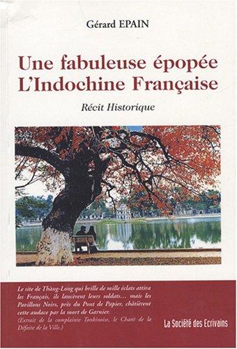 9782748020908: Une fabuleuse Epop�e, l'Indochine Fran�aise : R�cit historique